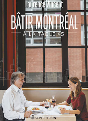 IMAGE: The cover of Laurence Vincent's new book, Bâtir Montréal à la table 45. A weekly lunch with her father, Jacques.